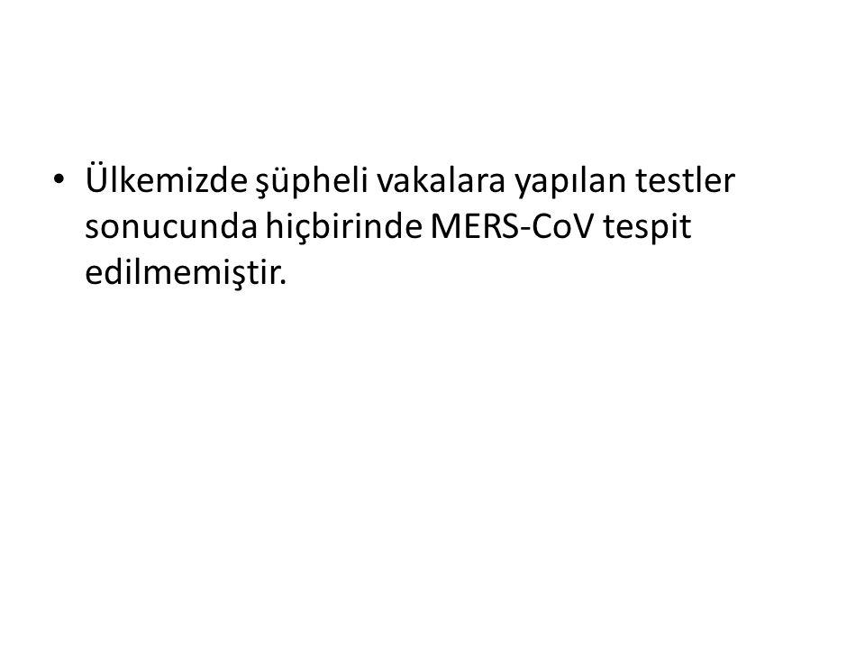 Ülkemizde şüpheli vakalara yapılan testler sonucunda hiçbirinde MERS-CoV tespit edilmemiştir.