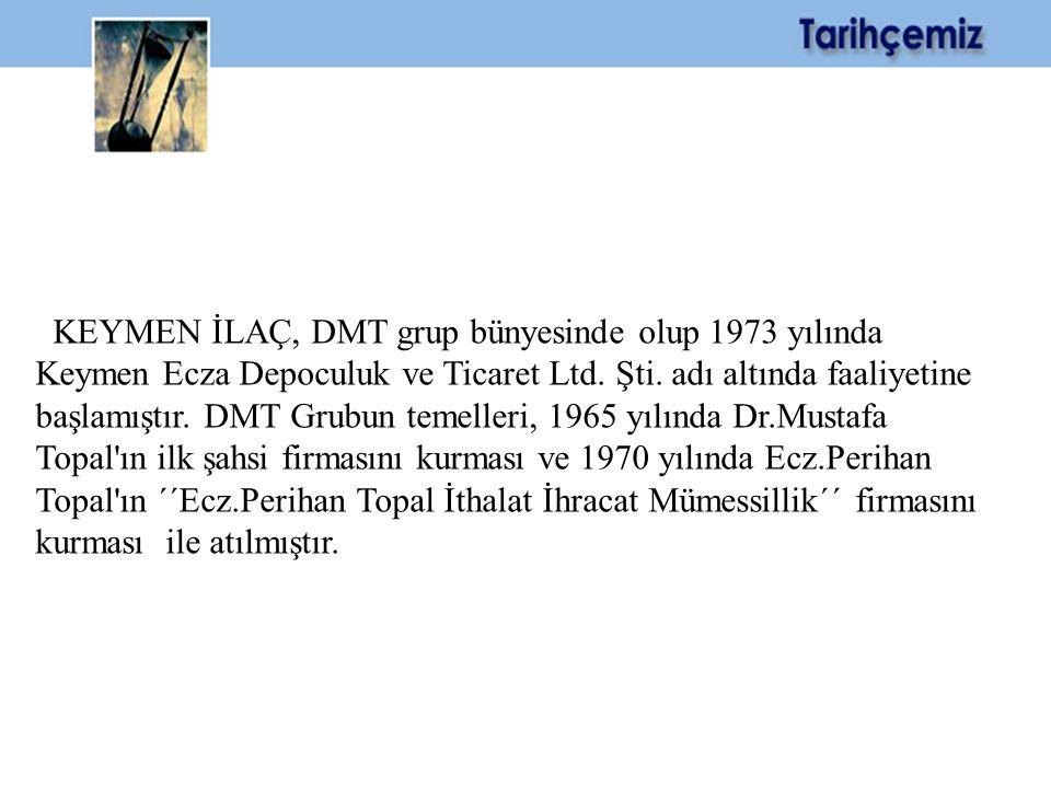 KEYMEN İLAÇ, DMT grup bünyesinde olup 1973 yılında Keymen Ecza Depoculuk ve Ticaret Ltd.