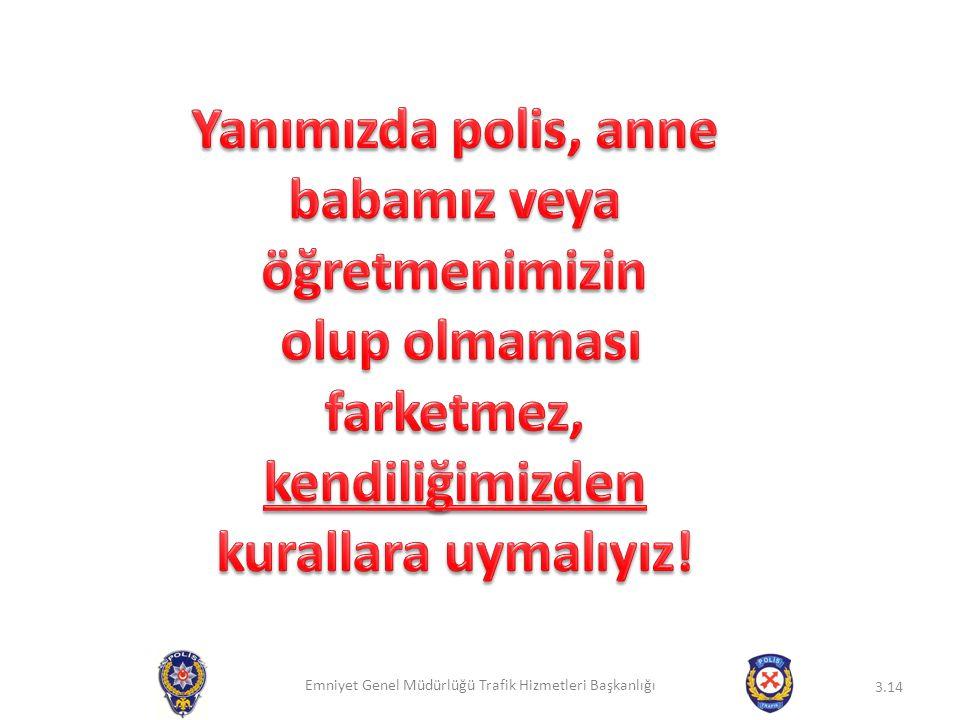 Yanımızda polis, anne babamız veya öğretmenimizin olup olmaması farketmez, kendiliğimizden kurallara uymalıyız!