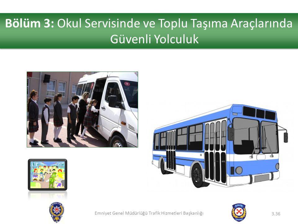 Bölüm 3: Okul Servisinde ve Toplu Taşıma Araçlarında Güvenli Yolculuk