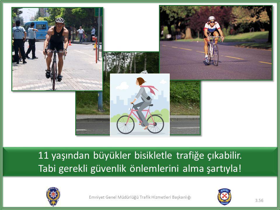 11 yaşından büyükler bisikletle trafiğe çıkabilir.
