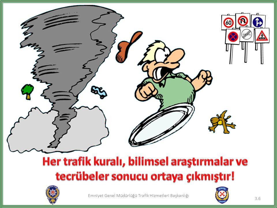 Her trafik kuralı, bilimsel araştırmalar ve tecrübeler sonucu ortaya çıkmıştır!