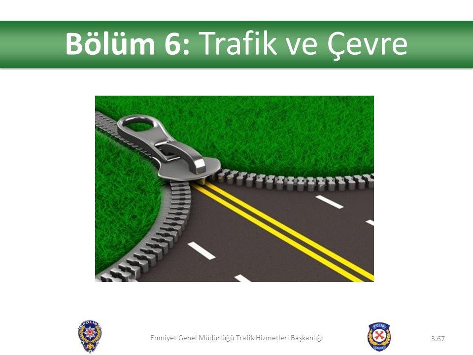 Bölüm 6: Trafik ve Çevre