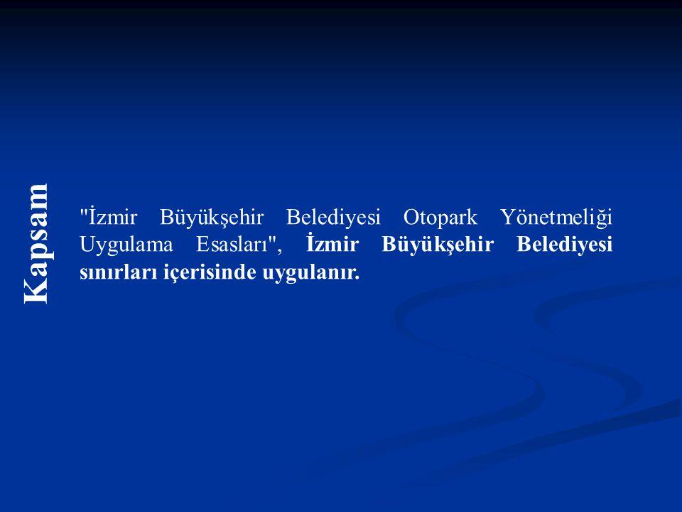 İzmir Büyükşehir Belediyesi Otopark Yönetmeliği Uygulama Esasları , İzmir Büyükşehir Belediyesi sınırları içerisinde uygulanır.