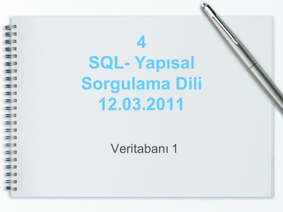 4 SQL- Yapısal Sorgulama Dili 12.03.2011