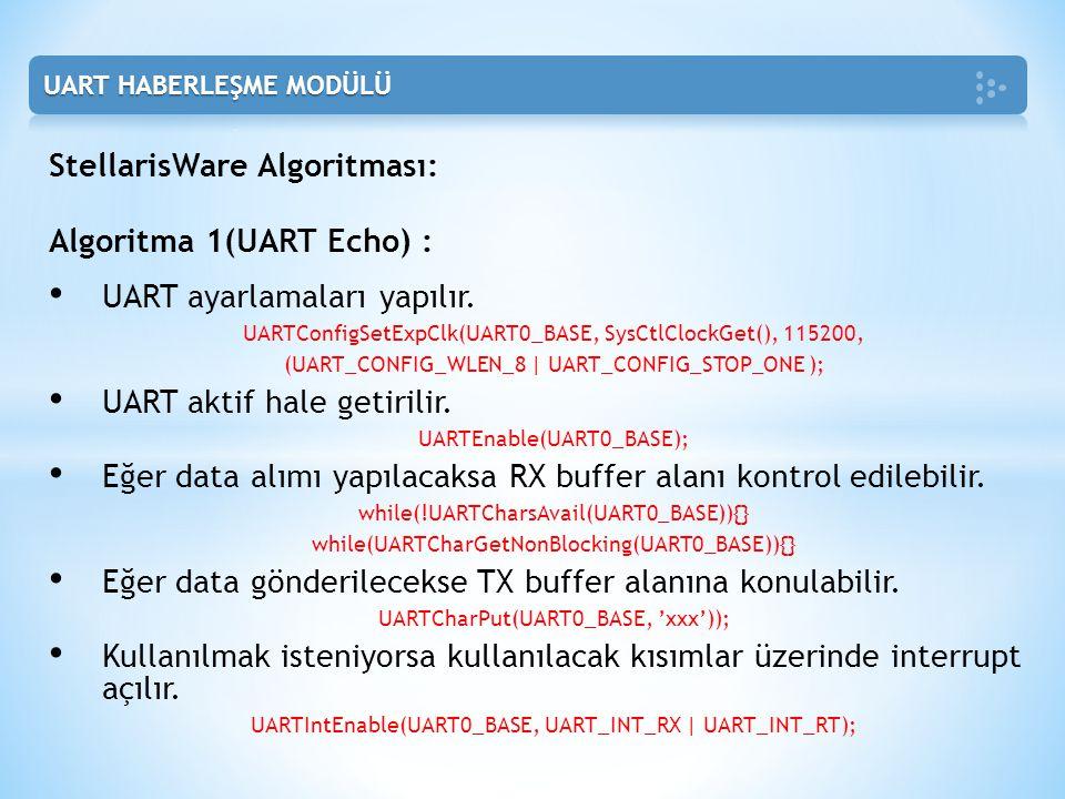 StellarisWare Algoritması: Algoritma 1(UART Echo) :