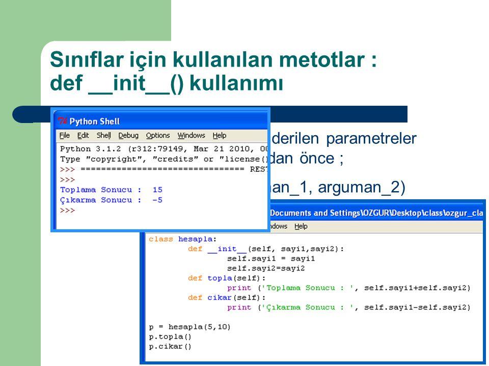 Sınıflar için kullanılan metotlar : def __init__() kullanımı