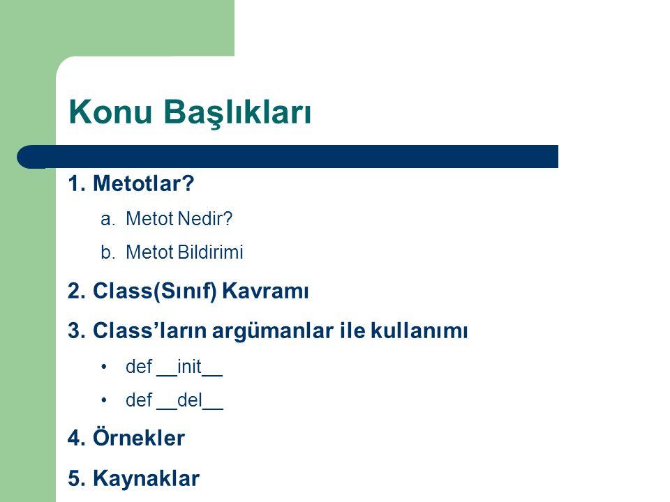 Konu Başlıkları Metotlar Class(Sınıf) Kavramı