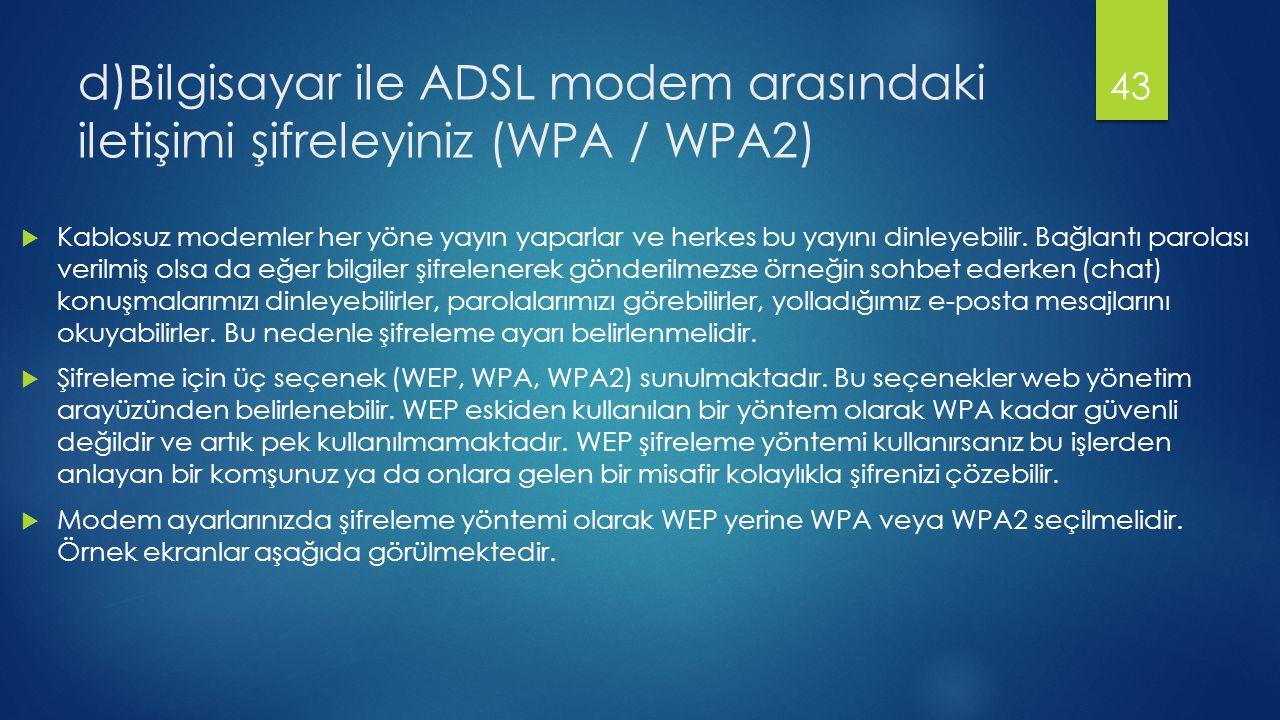 d)Bilgisayar ile ADSL modem arasındaki iletişimi şifreleyiniz (WPA / WPA2)