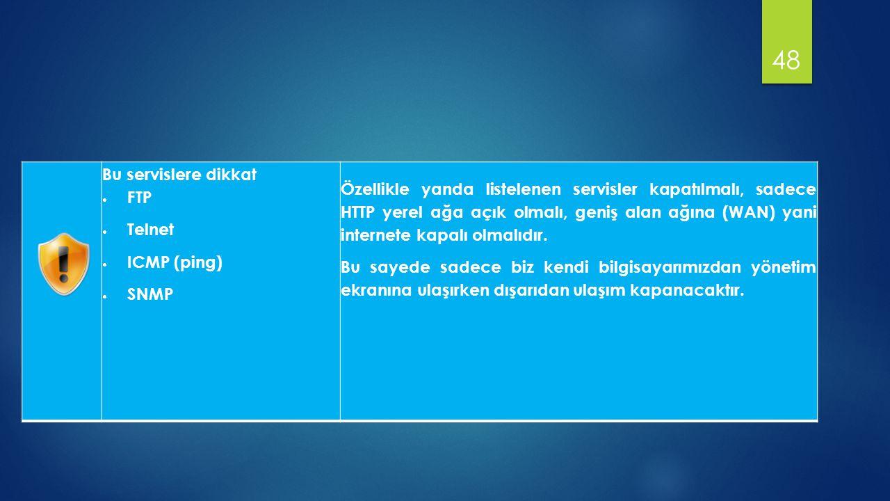Bu servislere dikkat. FTP. Telnet. ICMP (ping) SNMP.