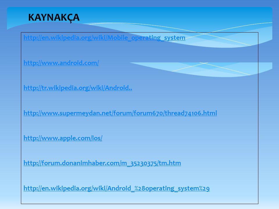 KAYNAKÇA http://en.wikipedia.org/wiki/Mobile_operating_system