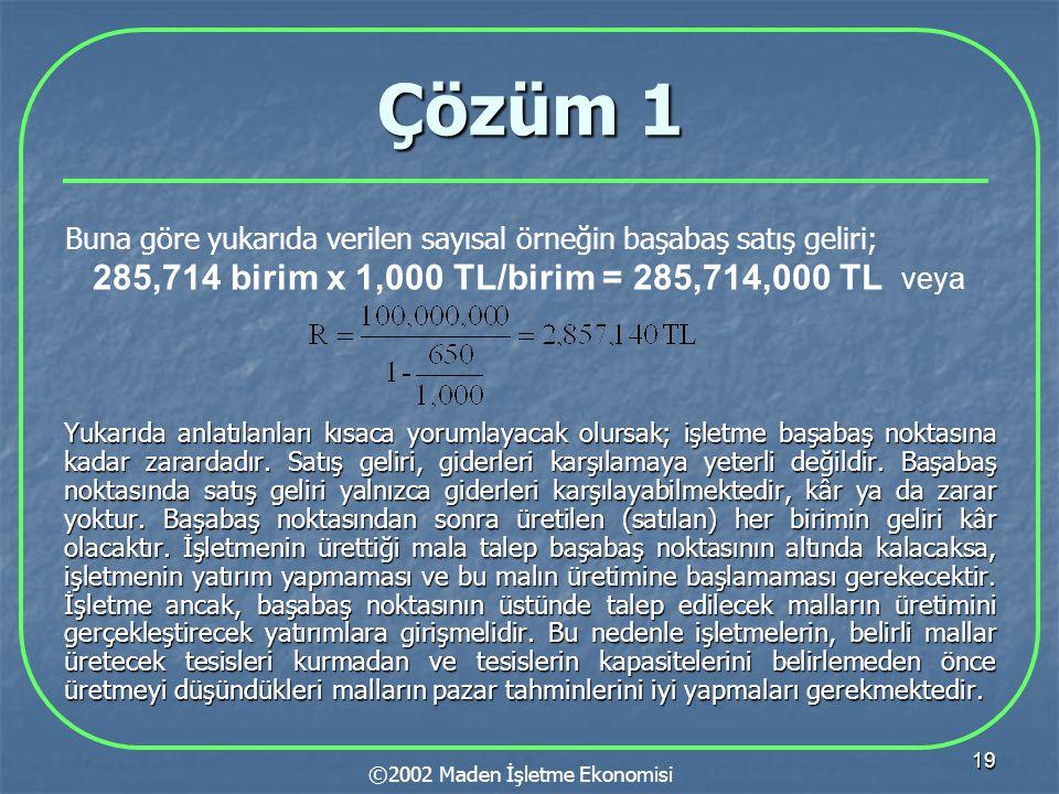 Çözüm 1 285,714 birim x 1,000 TL/birim = 285,714,000 TL veya
