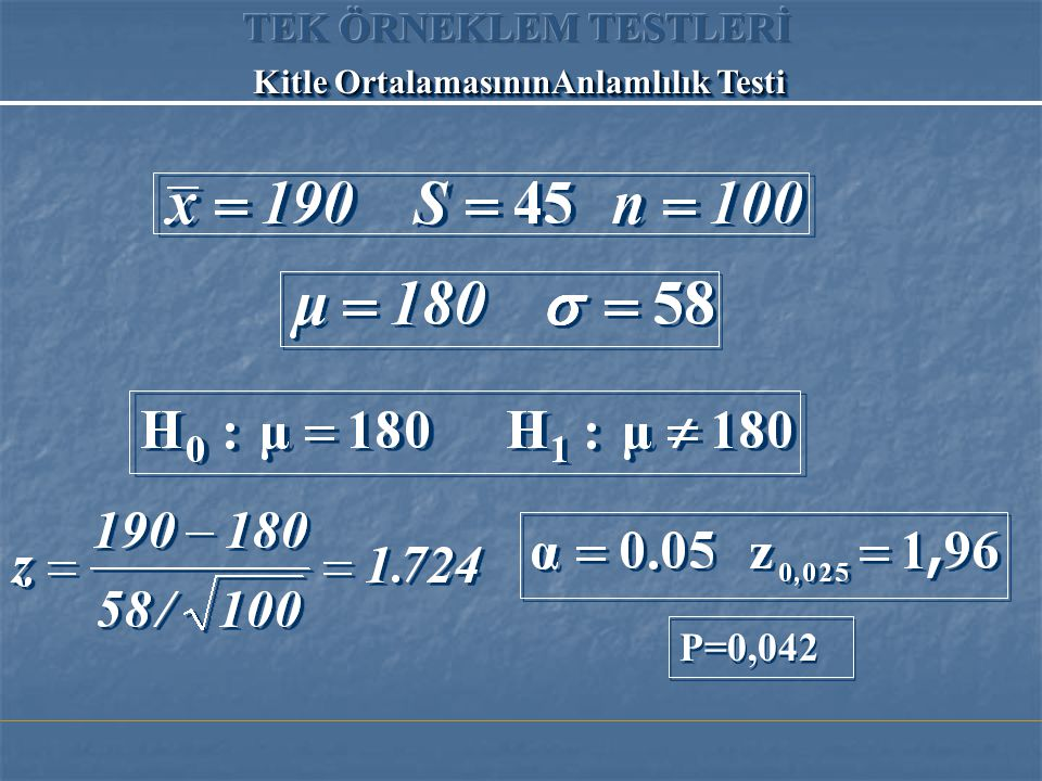 TEK ÖRNEKLEM TESTLERİ Kitle OrtalamasınınAnlamlılık Testi P=0,042