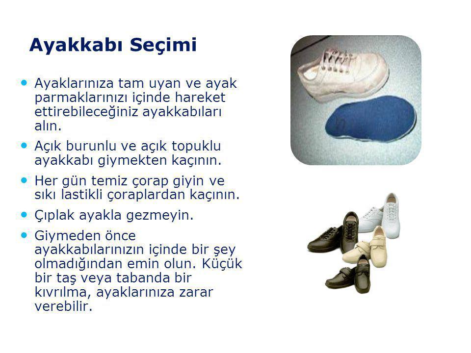 Ayakkabı Seçimi Ayaklarınıza tam uyan ve ayak parmaklarınızı içinde hareket ettirebileceğiniz ayakkabıları alın.