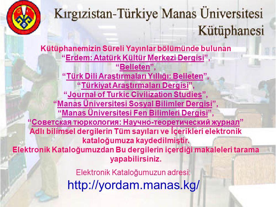Elektronik Kataloğumuzun adresi: http://yordam.manas.kg/