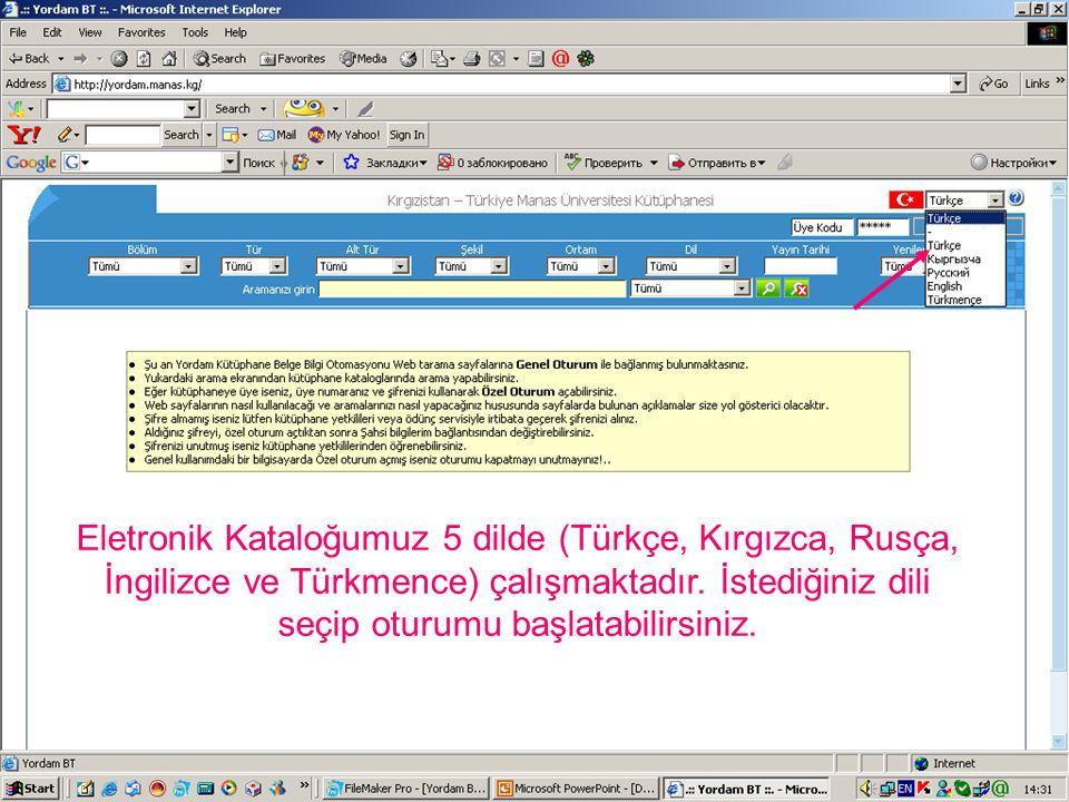 Eletronik Kataloğumuz 5 dilde (Türkçe, Kırgızca, Rusça, İngilizce ve Türkmence) çalışmaktadır.