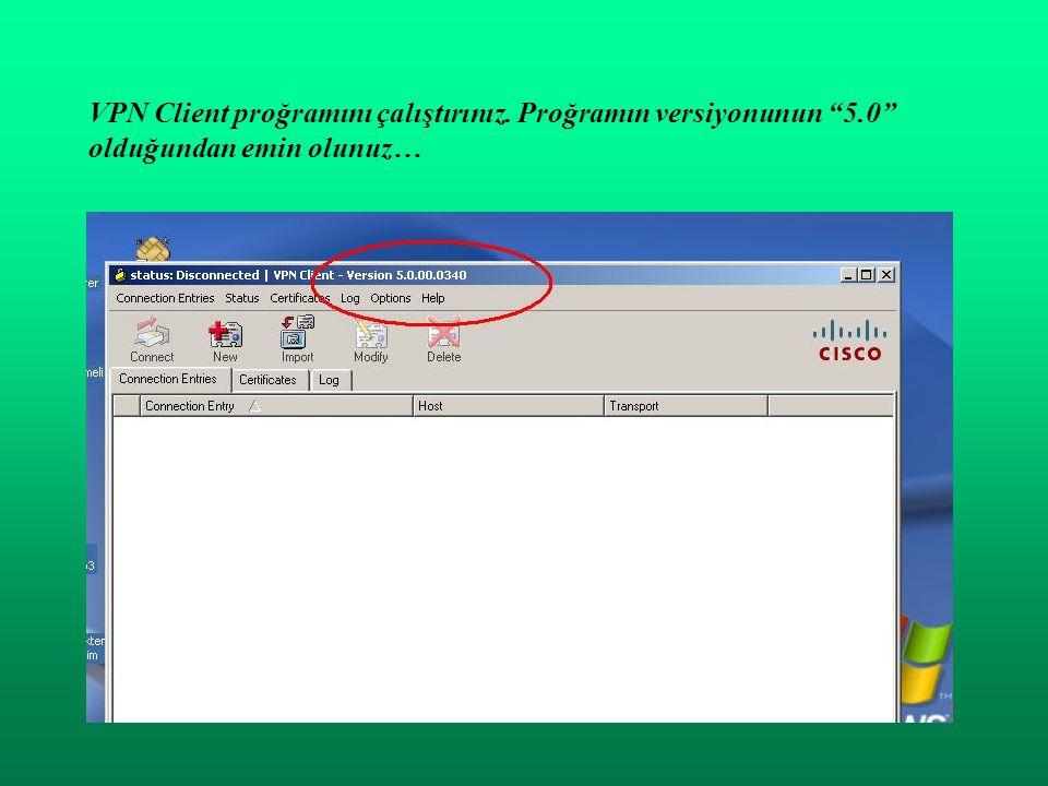VPN Client proğramını çalıştırınız. Proğramın versiyonunun 5