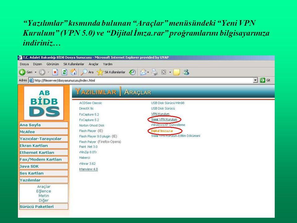 Yazılımlar kısmında bulunan Araçlar menüsündeki Yeni VPN Kurulum (VPN 5.0) ve Dijital İmza.rar proğramlarını bilgisayarınıza indiriniz…