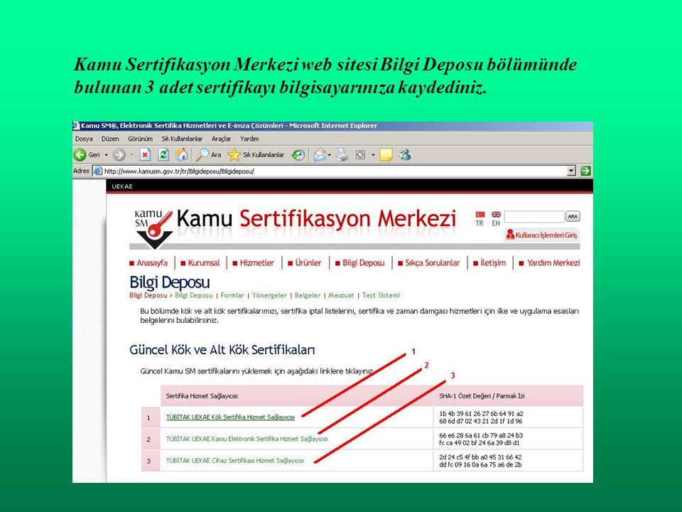 Kamu Sertifikasyon Merkezi web sitesi Bilgi Deposu bölümünde bulunan 3 adet sertifikayı bilgisayarınıza kaydediniz.