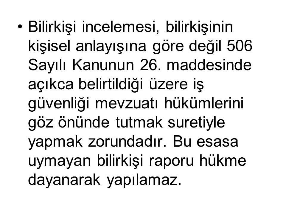 Bilirkişi incelemesi, bilirkişinin kişisel anlayışına göre değil 506 Sayılı Kanunun 26.