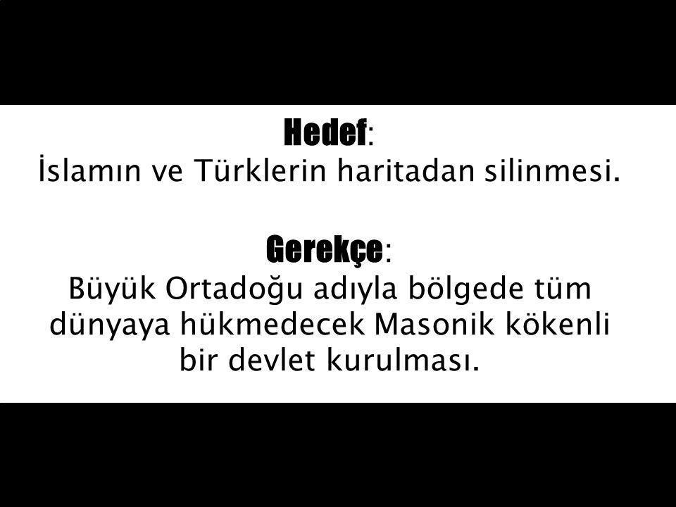 Hedef: İslamın ve Türklerin haritadan silinmesi