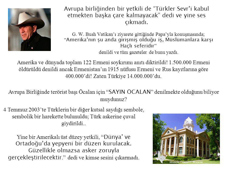 Avrupa birliğinden bir yetkili de Türkler Sevr'i kabul etmekten başka çare kalmayacak dedi ve yine ses çıkmadı.