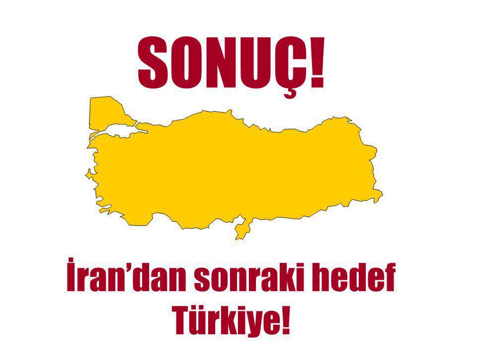 İran'dan sonraki hedef Türkiye!