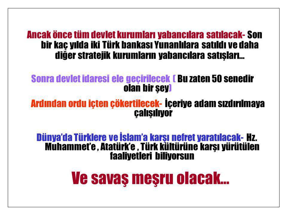 Ancak önce tüm devlet kurumları yabancılara satılacak- Son bir kaç yılda iki Türk bankası Yunanlılara satıldı ve daha diğer stratejik kurumların yabancılara satışları…
