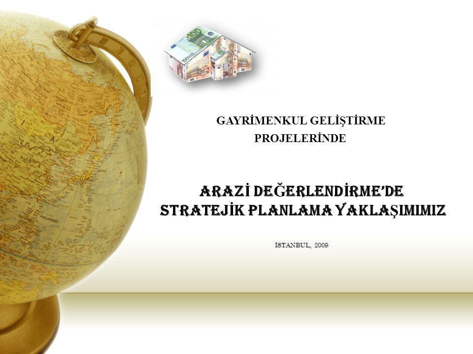 ARAZİ DEĞERLENDİRME'DE STRATEJİK PLANLAMA YAKLAŞIMIMIZ İSTANBUL, 2009