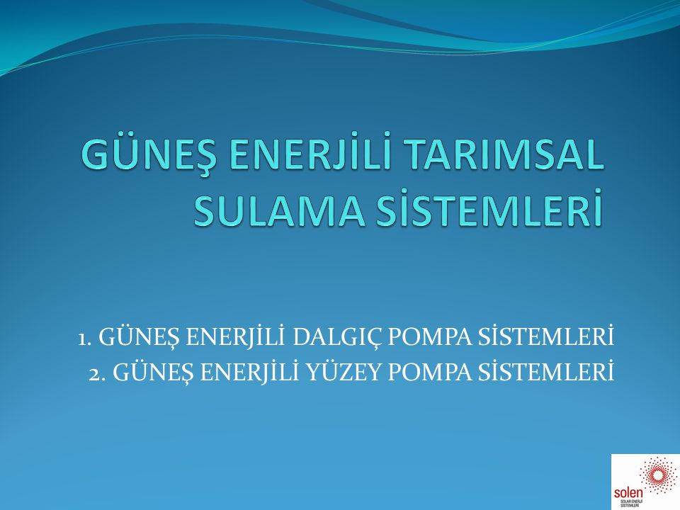 GÜNEŞ ENERJİLİ TARIMSAL SULAMA SİSTEMLERİ