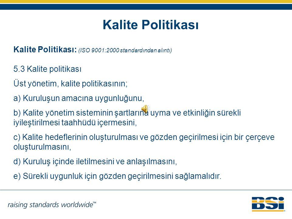 Kalite Politikası Kalite Politikası: (ISO 9001:2000 standardından alıntı) 5.3 Kalite politikası. Üst yönetim, kalite politikasının;