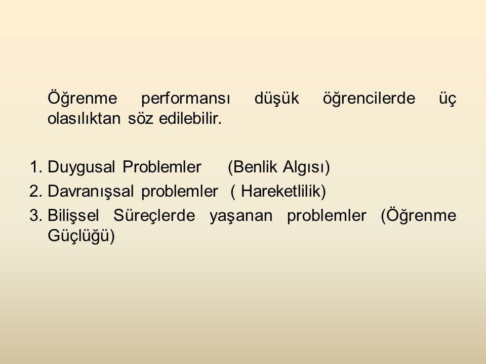 Öğrenme performansı düşük öğrencilerde üç olasılıktan söz edilebilir.