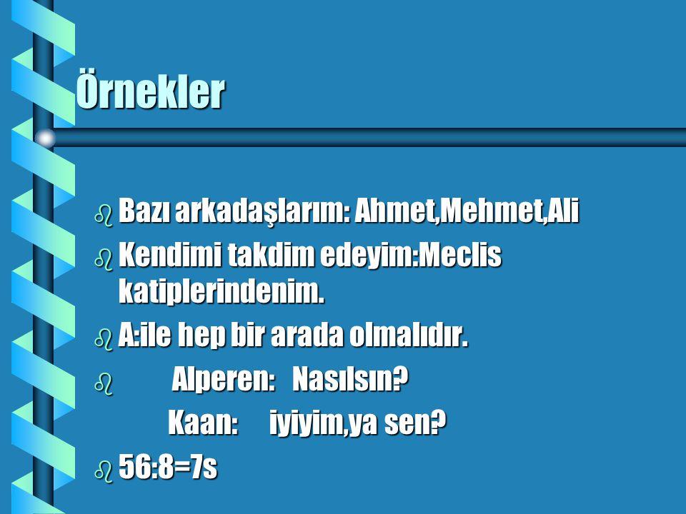 Örnekler Bazı arkadaşlarım: Ahmet,Mehmet,Ali