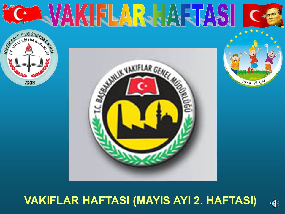 VAKIFLAR HAFTASI VAKIFLAR HAFTASI (MAYIS AYI 2. HAFTASI)