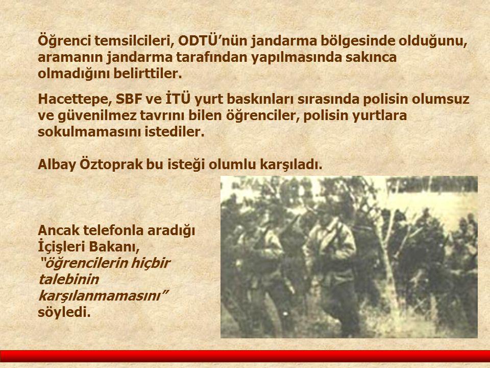 Öğrenci temsilcileri, ODTÜ'nün jandarma bölgesinde olduğunu, aramanın jandarma tarafından yapılmasında sakınca olmadığını belirttiler.