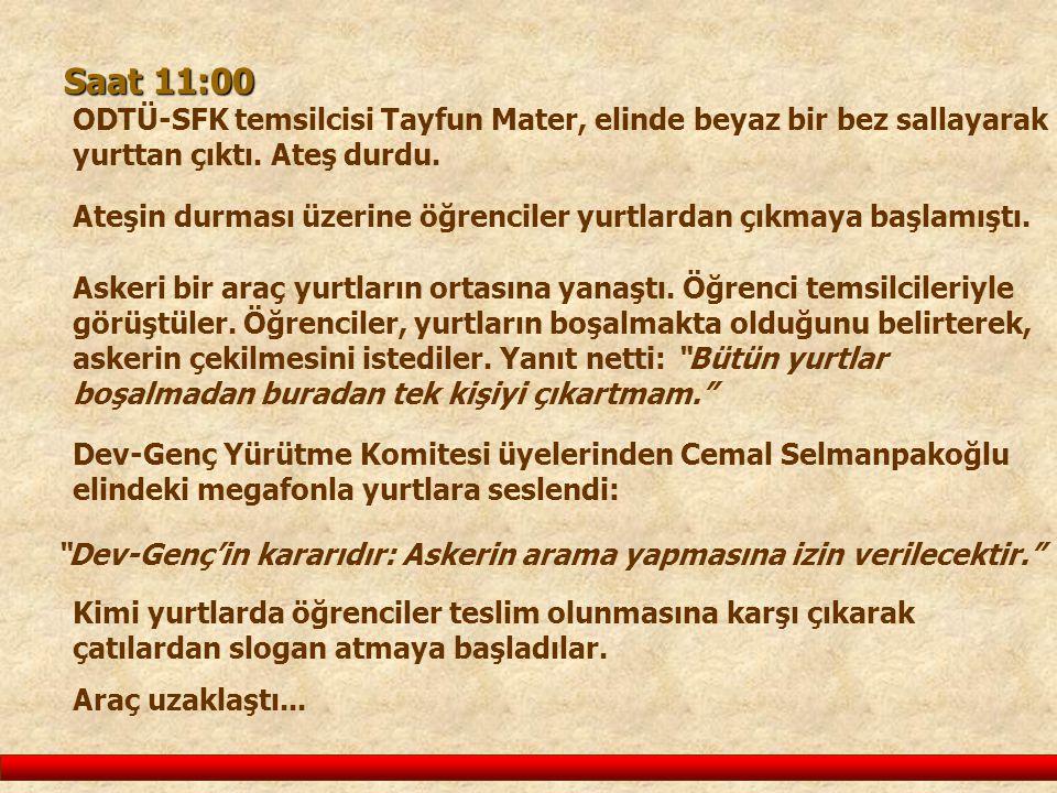 Saat 11:00 ODTÜ-SFK temsilcisi Tayfun Mater, elinde beyaz bir bez sallayarak yurttan çıktı. Ateş durdu.