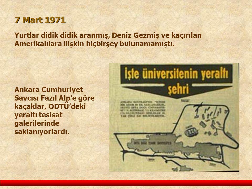 7 Mart 1971 Yurtlar didik didik aranmış, Deniz Gezmiş ve kaçırılan Amerikalılara ilişkin hiçbirşey bulunamamıştı.