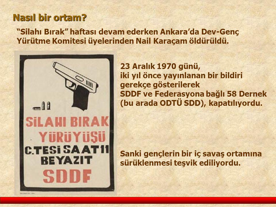 Nasıl bir ortam Silahı Bırak haftası devam ederken Ankara'da Dev-Genç Yürütme Komitesi üyelerinden Nail Karaçam öldürüldü.