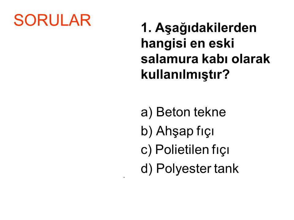 SORULAR a) Beton tekne b) Ahşap fıçı c) Polietilen fıçı
