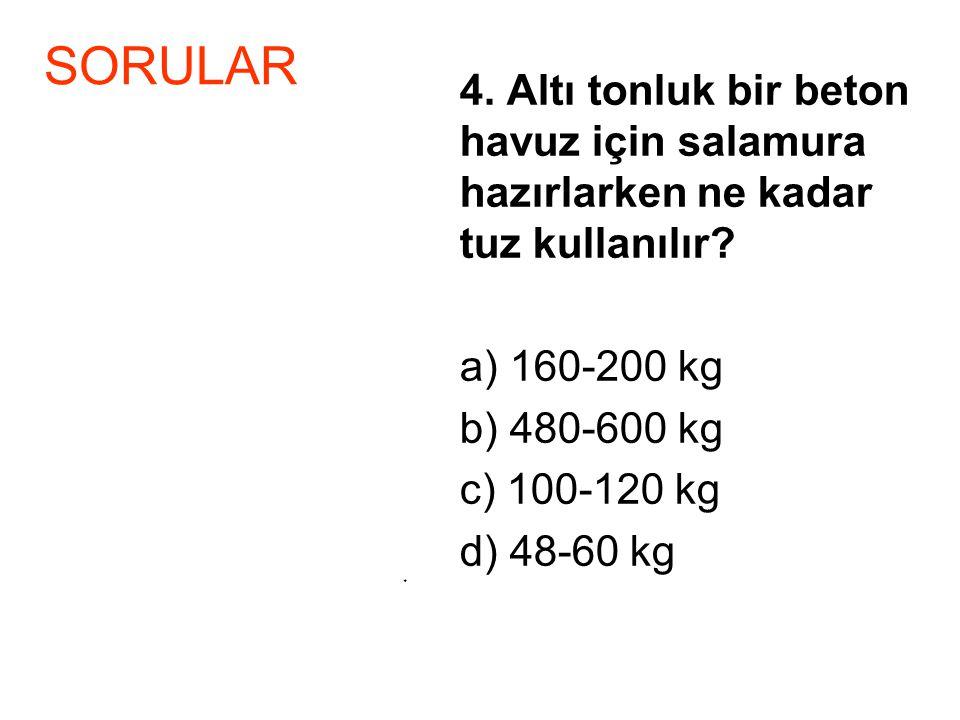 SORULAR a) 160-200 kg b) 480-600 kg c) 100-120 kg d) 48-60 kg