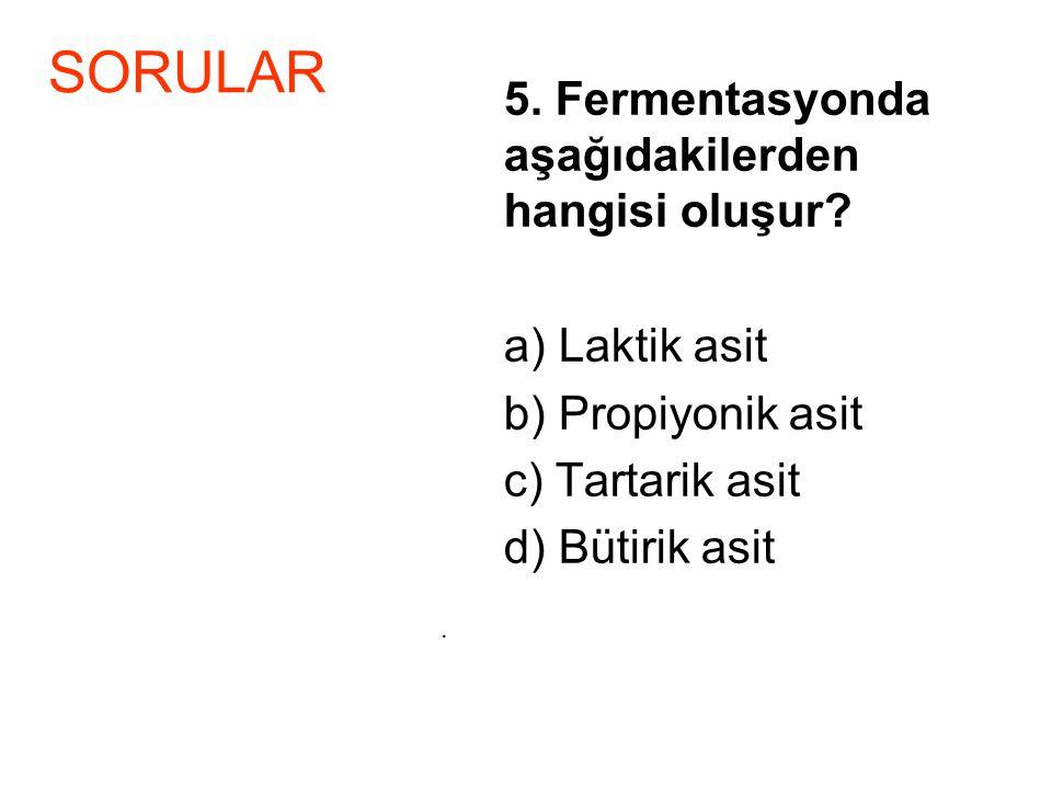 SORULAR a) Laktik asit b) Propiyonik asit c) Tartarik asit
