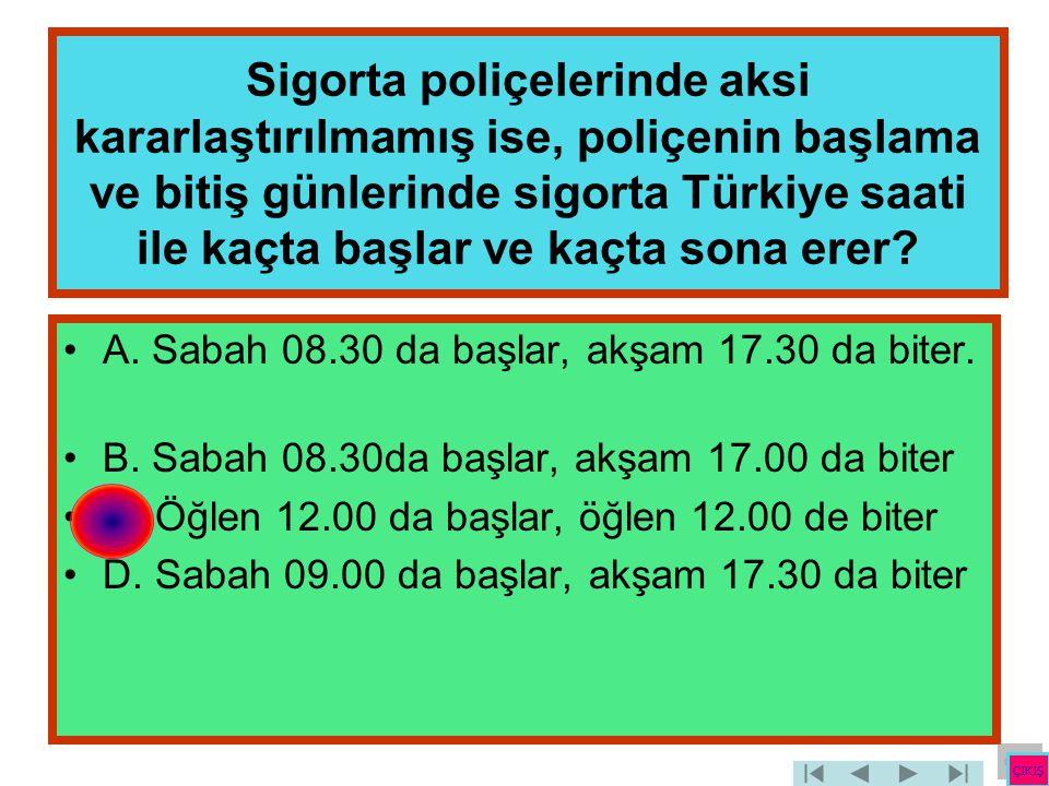 Sigorta poliçelerinde aksi kararlaştırılmamış ise, poliçenin başlama ve bitiş günlerinde sigorta Türkiye saati ile kaçta başlar ve kaçta sona erer