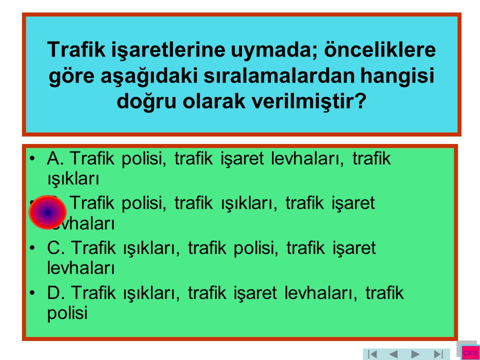 Trafik işaretlerine uymada; önceliklere göre aşağıdaki sıralamalardan hangisi doğru olarak verilmiştir