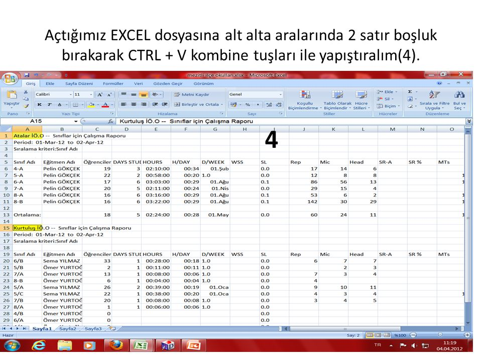 Açtığımız EXCEL dosyasına alt alta aralarında 2 satır boşluk bırakarak CTRL + V kombine tuşları ile yapıştıralım(4).