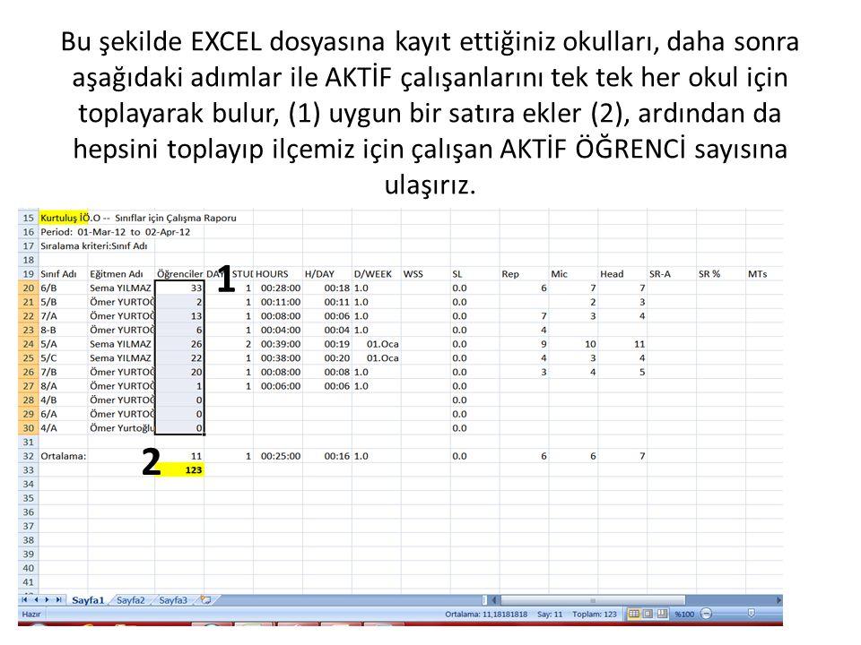 Bu şekilde EXCEL dosyasına kayıt ettiğiniz okulları, daha sonra aşağıdaki adımlar ile AKTİF çalışanlarını tek tek her okul için toplayarak bulur, (1) uygun bir satıra ekler (2), ardından da hepsini toplayıp ilçemiz için çalışan AKTİF ÖĞRENCİ sayısına ulaşırız.