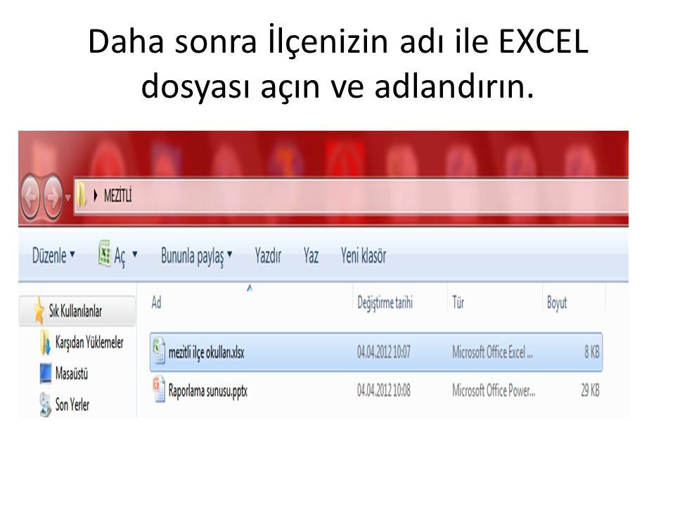 Daha sonra İlçenizin adı ile EXCEL dosyası açın ve adlandırın.