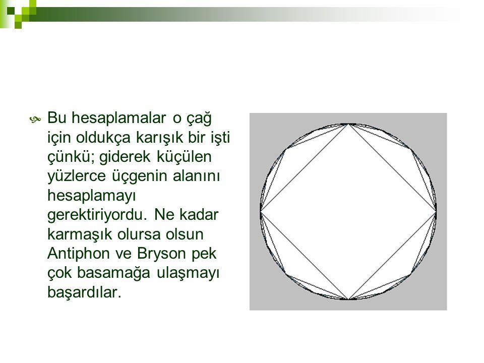 Bu hesaplamalar o çağ için oldukça karışık bir işti çünkü; giderek küçülen yüzlerce üçgenin alanını hesaplamayı gerektiriyordu.