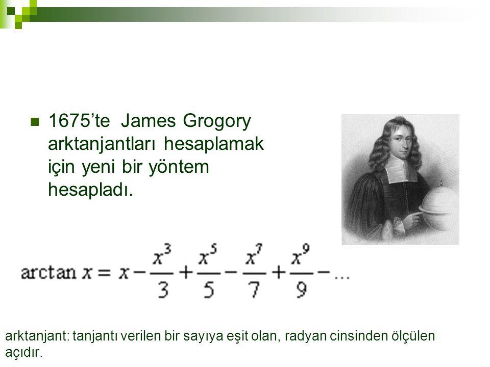 1675'te James Grogory arktanjantları hesaplamak için yeni bir yöntem hesapladı.