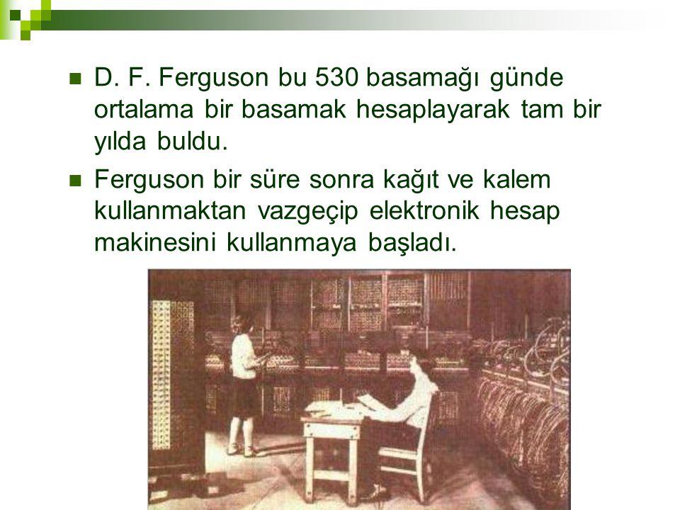 D. F. Ferguson bu 530 basamağı günde ortalama bir basamak hesaplayarak tam bir yılda buldu.