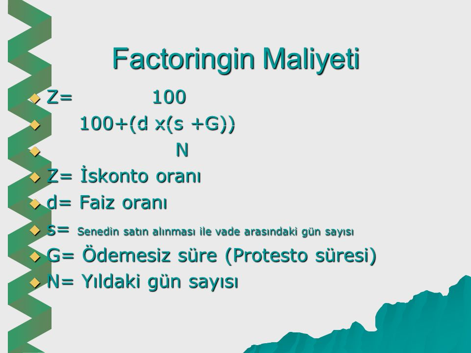 Factoringin Maliyeti Z= 100 100+(d x(s +G)) N Z= İskonto oranı